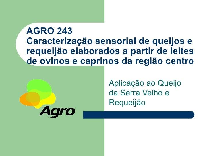 AGRO 243Caracterização sensorial de queijos erequeijão elaborados a partir de leitesde ovinos e caprinos da região centro ...