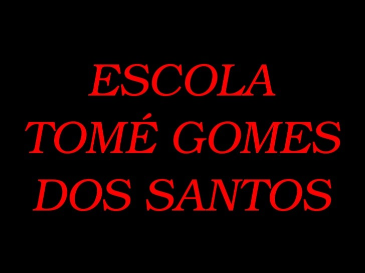 ESCOLA TOMÉ GOMES DOS SANTOS