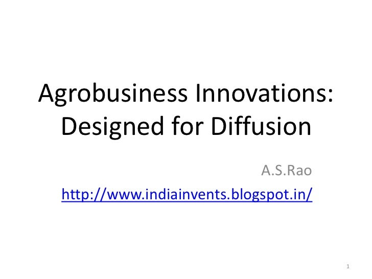 Agrobusiness Innovations: Designed for Diffusion                             A.S.Rao http://www.indiainvents.blogspot.in/ ...