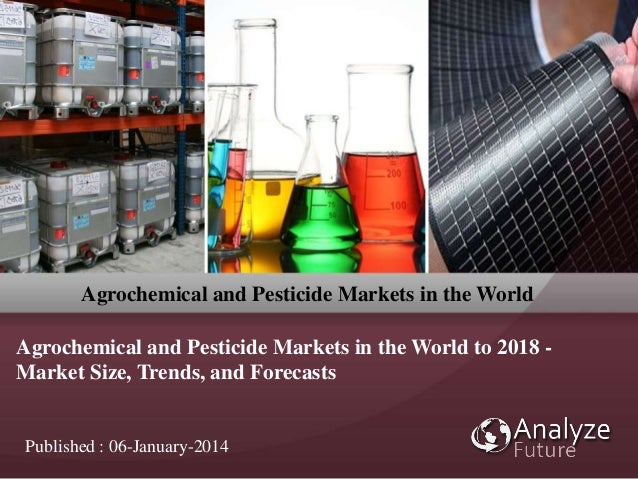 Agrochemical and Pesticide Markets in the World Agrochemical and Pesticide Markets in the World to 2018 - Market Size, Tre...