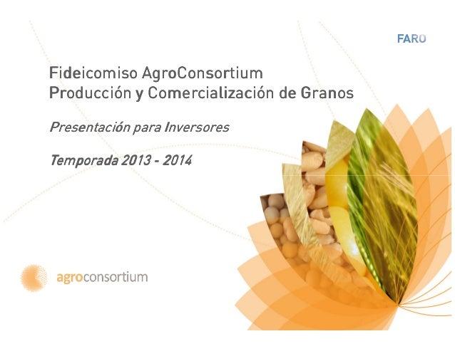 Fideicomiso AgroConsortiumProducción y Comercialización de GranosPresentación para InversoresTemporada 2013 - 2014