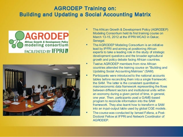 AGRODEP Training on:Building and Updating a Social Accounting Matrix                           The African Growth & Devel...