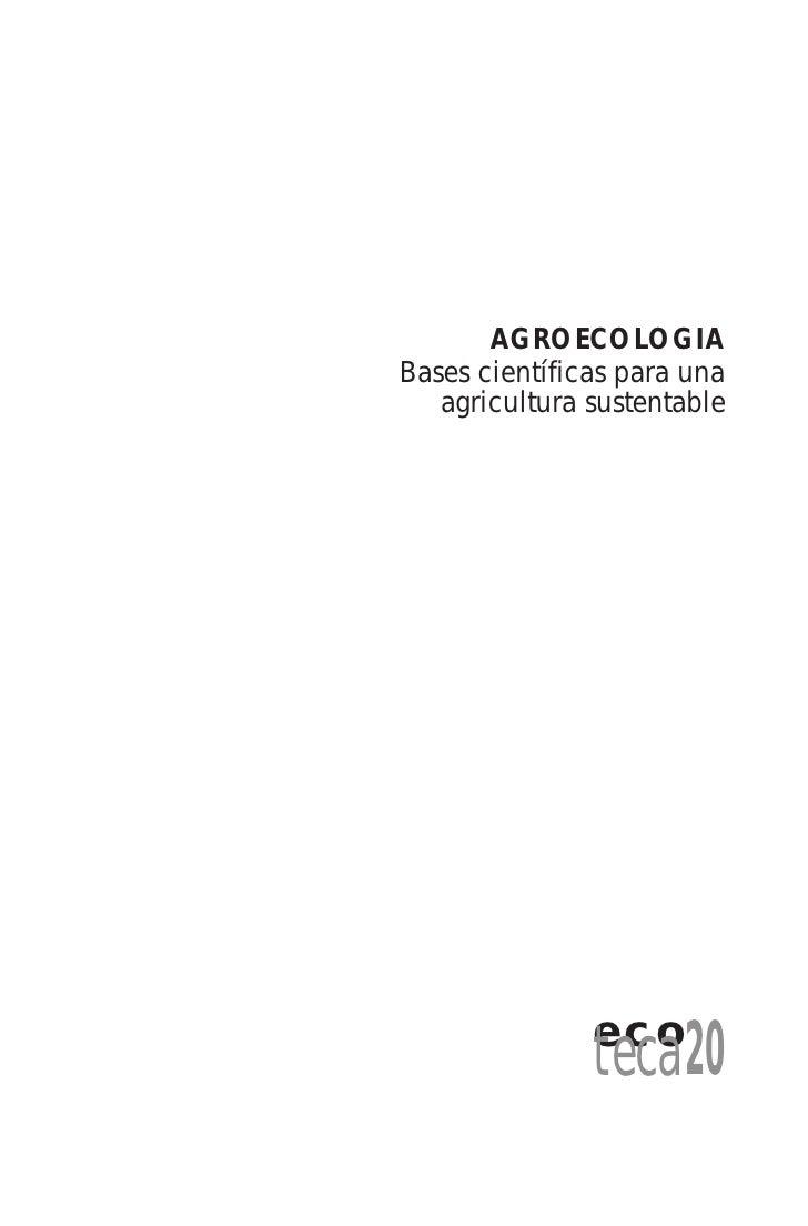 AGROECOLOGIABases científicas para una   agricultura sustentable               eco               teca20