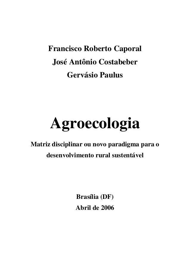 Francisco Roberto Caporal       José Antônio Costabeber            Gervásio Paulus      AgroecologiaMatriz disciplinar ou ...
