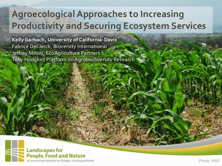 Agroecological Approaches to IncreasingProductivity and Securing Ecosystem ServicesKelly Garbach, University of California...