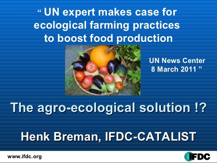 "The agro-ecological solution !? Henk Breman, IFDC-CATALIST ""  UN expert makes case for  ecological farming practices  to b..."