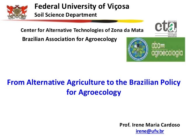 From Alternative Agriculture to the Brazilian Policyfor AgroecologyProf. Irene Maria Cardosoirene@ufv.brcentro detecnologi...