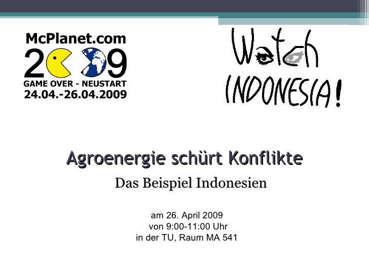 Agroenergie schürt Konflikte Das Beispiel Indonesien am 26. April 2009  von 9:00-11:00 Uhr in der TU, Raum MA 541