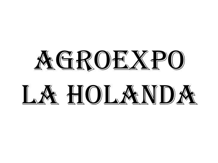 AGROEXPO LA HOLANDA<br />