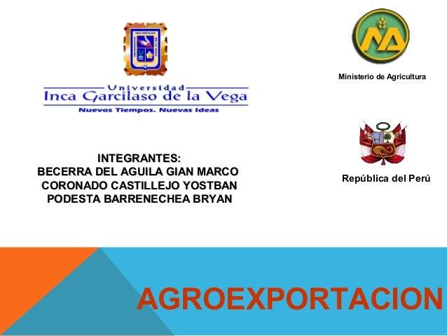 Ministerio de Agricultura  INTEGRANTES: BECERRA DEL AGUILA GIAN MARCO CORONADO CASTILLEJO YOSTBAN PODESTA BARRENECHEA BRYA...