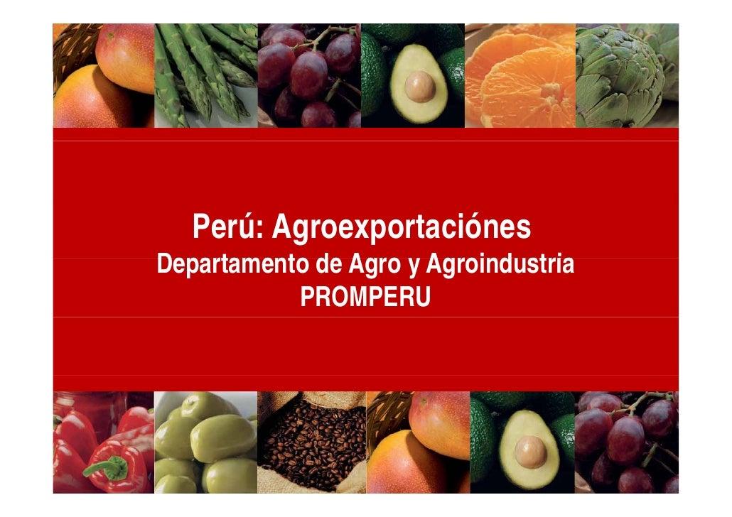 Perú: AgroexportaciónesDepartamento de Agro y Agroind stria                       Agroindustria           PROMPERU
