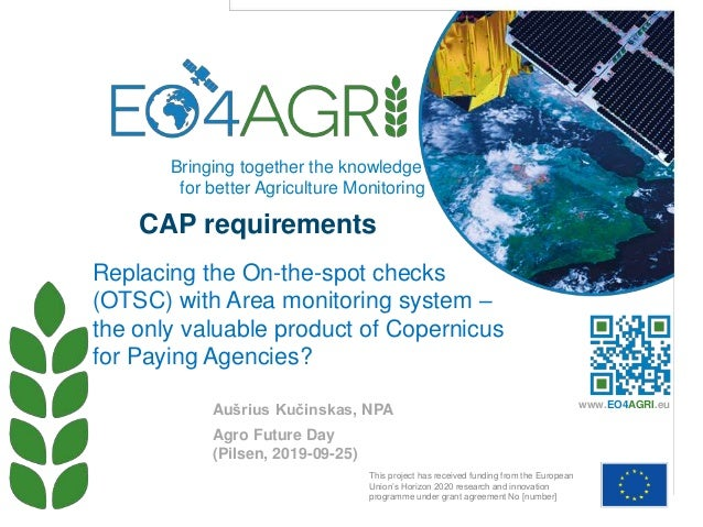 CAP requirements Agro Future Day (Pilsen, 2019-09-25) Replacing the On-the-spot checks (OTSC) with Area monitoring system ...