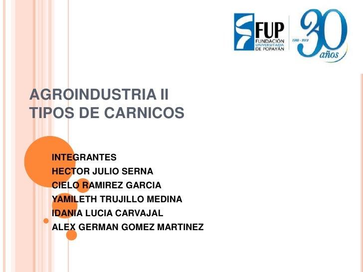 AGROINDUSTRIA IITIPOS DE CARNICOS  INTEGRANTES  HECTOR JULIO SERNA  CIELO RAMIREZ GARCIA  YAMILETH TRUJILLO MEDINA  IDANIA...