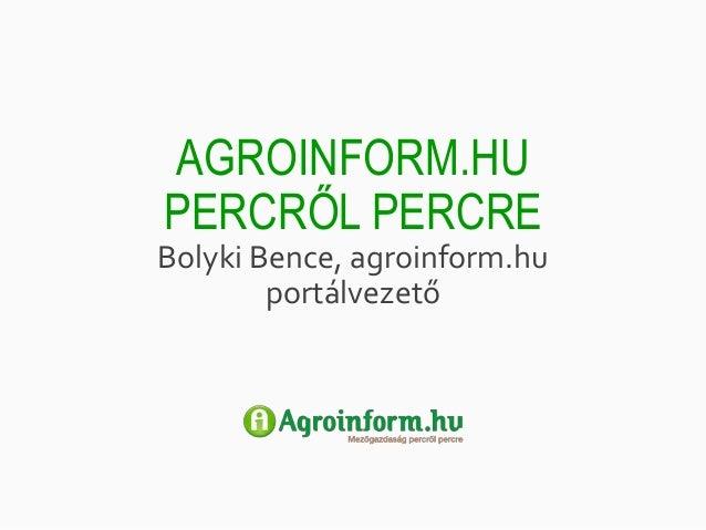 AGROINFORM.HU  PERCRŐL PERCRE  Bolyki Bence, agroinform.hu  portálvezető