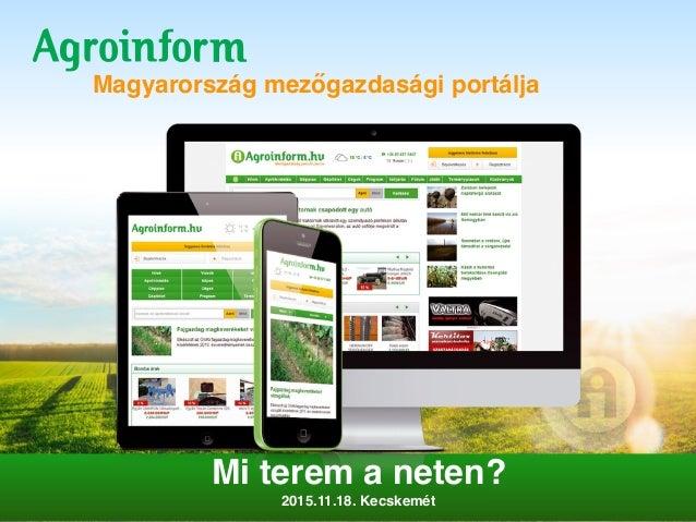 Magyarország mezőgazdasági portálja Mi terem a neten? 2015.11.18. Kecskemét