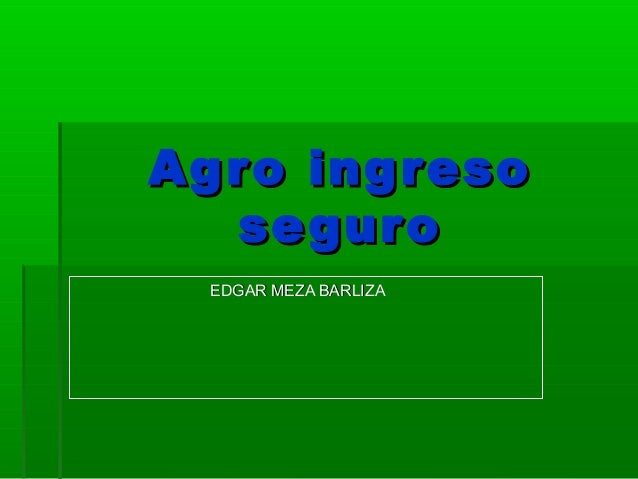 Agro ingresoAgro ingresoseguroseguroEDGAR MEZA BARLIZAEDGAR MEZA BARLIZA