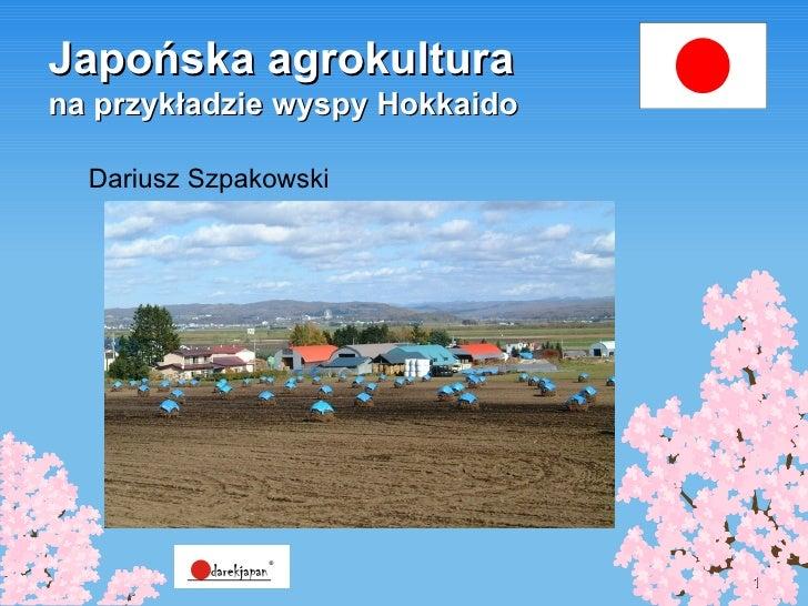 Japońska agrokultura na przykładzie wyspy Hokkaido Dariusz Szpakowski