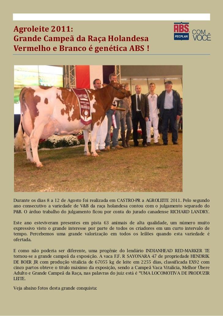 Agroleite 2011:Grande Campeã da Raça HolandesaVermelho e Branco é genética ABS !Durante os dias 8 a 12 de Agosto foi reali...