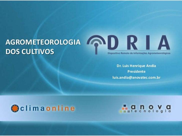 AGROMETEOROLOGIADOS CULTIVOS                      Dr. Luis Henrique Andia                             Presidente          ...