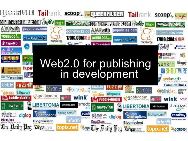 <ul><li>Web2.0 for publishing in development </li></ul>