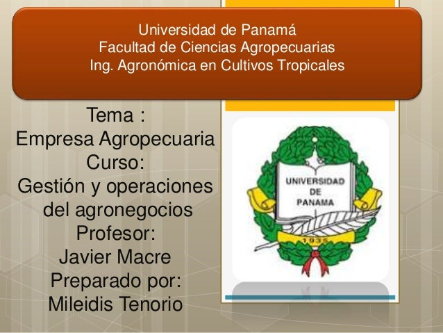 Universidad de Panamá Facultad de Ciencias Agropecuarias Ing. Agronómica en Cultivos Tropicales Tema : Empresa Agropecuari...