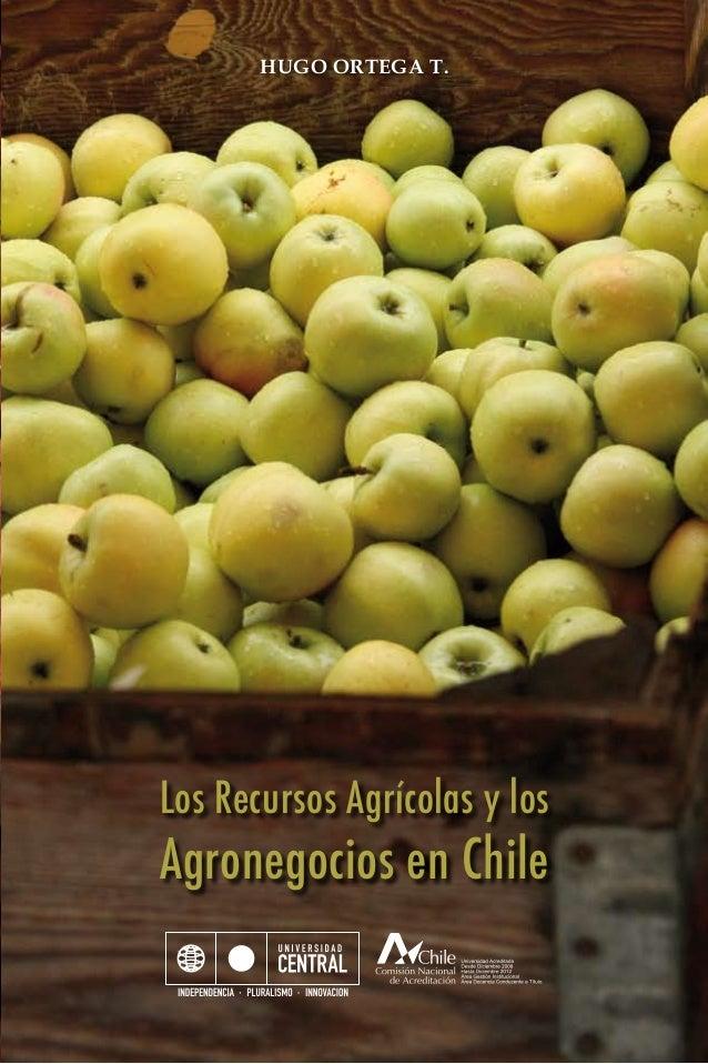 Hugo Ortega T. Los Recursos Agrícolas y los Agronegocios en Chile