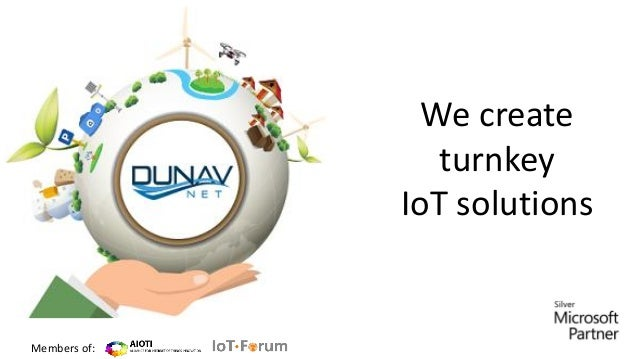 We create turnkey IoT solutions Members of: