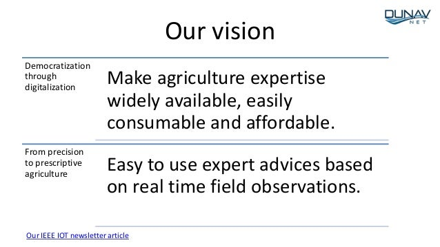 Our vision Democratization through digitalization Make agriculture expertise widely available, easily consumable and affor...