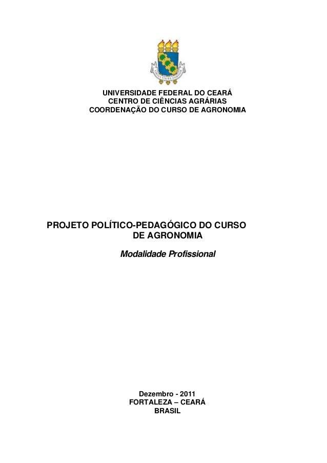 UNIVERSIDADE FEDERAL DO CEARÁ CENTRO DE CIÊNCIAS AGRÁRIAS COORDENAÇÃO DO CURSO DE AGRONOMIA PROJETO POLÍTICO-PEDAGÓGICO DO...