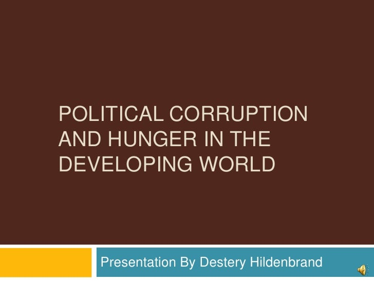 Political corruption and hunger in the developing world<br />Presentation By Destery Hildenbrand<br />