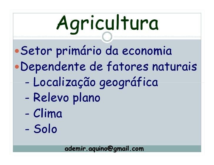 AgriculturaSetor primário da economiaDependente de fatores naturais - Localização geográfica - Relevo plano - Clima - Solo...
