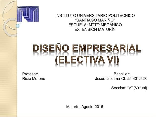 """INSTITUTO UNIVERSITARIO POLITÉCNICO """"SANTIAGO MARIÑO"""" ESCUELA: MTTO MECÁNICO EXTENSIÓN MATURÍN Profesor: Bachiller: Rixio ..."""