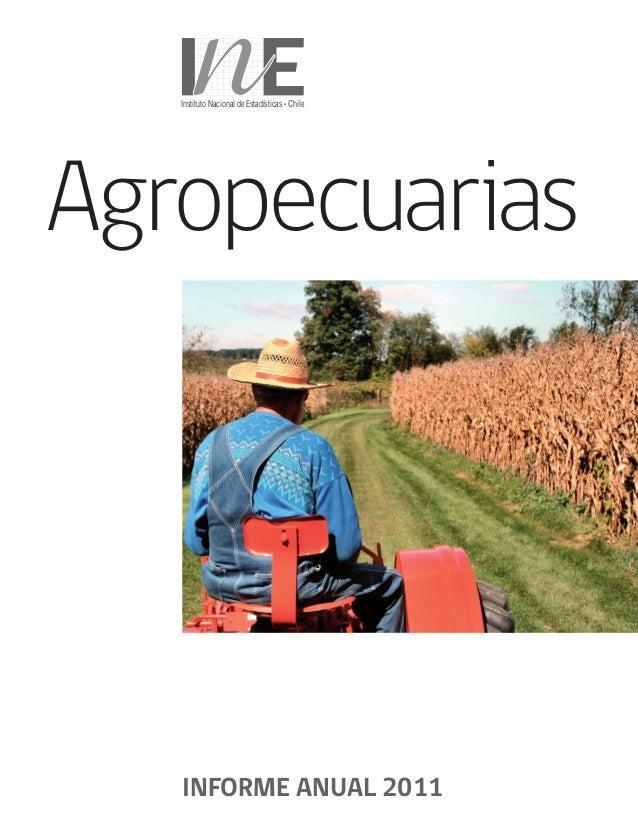 Instituto Nacional de Estadísticas Chile Agropecuarias INFORME ANUAL 2011