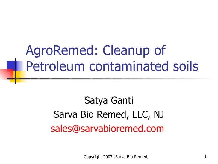 AgroRemed: Cleanup of Petroleum contaminated soils Satya Ganti Sarva Bio Remed, LLC, NJ [email_address]