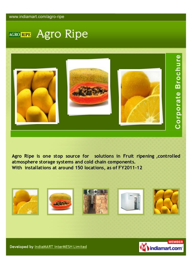 Agro Ripe is one stop source for solutions in Fruit ripening ,controlledatmosphere storage systems and cold chain componen...