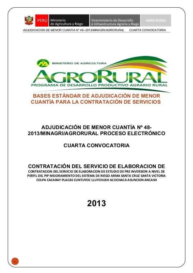 1 ADJUDICACION DE MENOR CUANTIA N° 48--2013/MINAGRI/AGRORURAL CUARTA CONVOCATORIA BASES ESTÁNDAR DE ADJUDICACIÓN DE MENOR ...