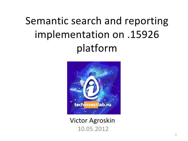 Semantic search and reporting  implementation on .15926          platform         Victor Agroskin           10.05.2012    ...