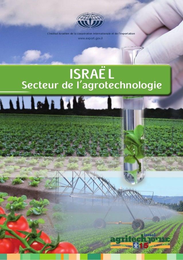 www.export.gov.il ISRAËL Secteur de l'agrotechnologie L'institut israélien de la coopération internationale et de l'export...