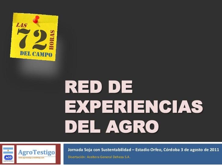 RED DE EXPERIENCIAS DEL AGRO Jornada Soja con Sustentabilidad – Estadio Orfeo, Córdoba 3 de agosto de 2011 Disertación: Ac...