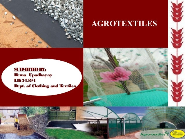 1 SUBMITTEDBY: Hema Upadhayay I.D:34594 Dept. of Clothing and Textiles AGROTEXTILES