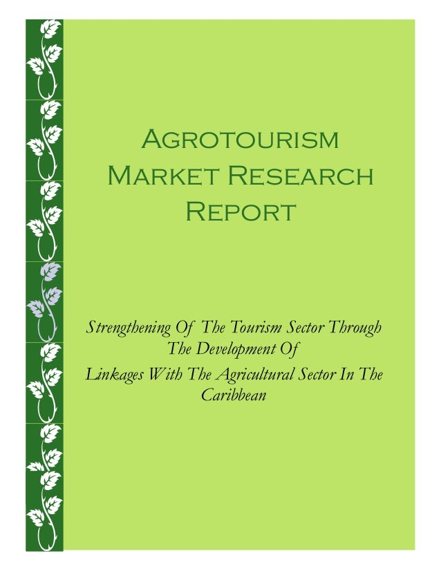 Agrotourism   Market Research       ReportStrengthening Of The Tourism Sector Through            The Development OfLinkage...