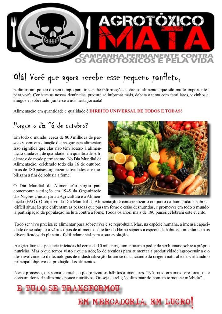 Olá! Você que agora recebe esse pequeno panfleto,pedimos um pouco do seu tempo para trazer-lhe informações sobre os alimen...