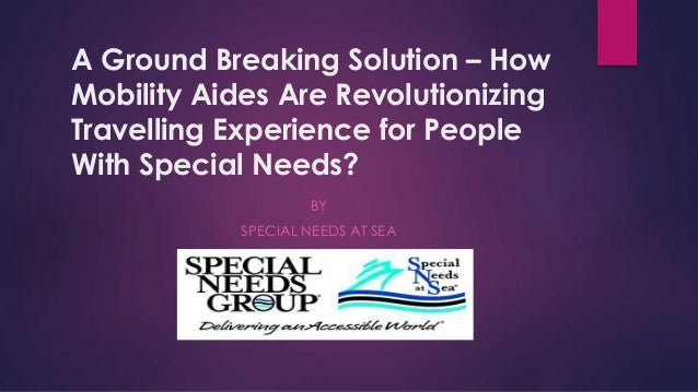 A Ground Breaking Solution – How Mobility Aides Are Revolutionizing Travelling Experience for People With Special Needs? B...