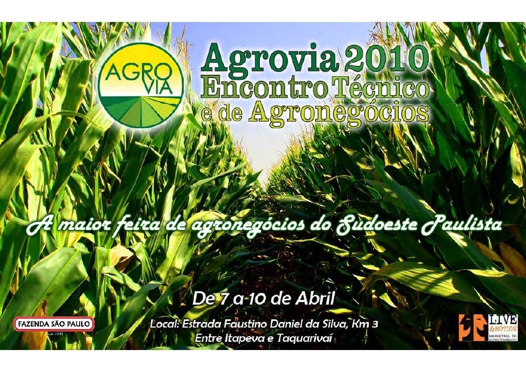 Agrovia 2009  g • Feira de negócios e conteúdo   técnico. • 1º edição realizada entre os dias   28 e 30 de maio de 2009. •...