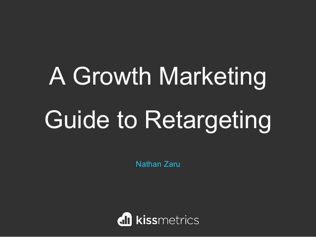 A Growth Marketing Guide to Retargeting Nathan Zaru