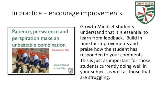 In practice – encourage improvements Growth Mindset students understand that it is essential to learn from feedback. Build...
