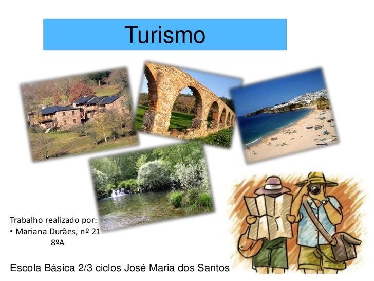 Turismo<br />Trabalho realizado por:<br /><ul><li> Mariana Durães, nº 21</li></ul>                   8ºA        <br />Esco...