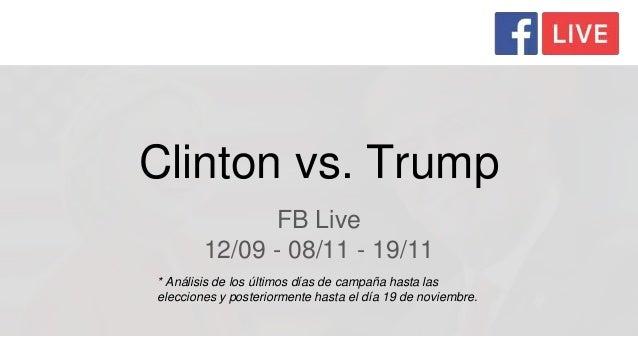 Clinton vs. Trump FB Live 12/09 - 08/11 - 19/11 * Análisis de los últimos días de campaña hasta las elecciones y posterior...