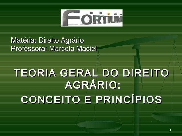 1 Matéria: Direito AgrárioMatéria: Direito Agrário Professora: Marcela MacielProfessora: Marcela Maciel TEORIA GERAL DO DI...