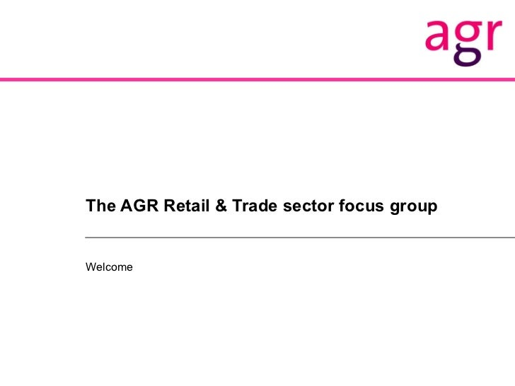 The AGR Retail & Trade sector focus group Welcome